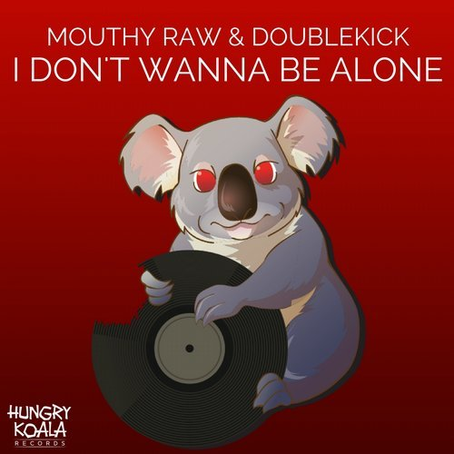 Doublekick & Mouthy Raw – don't wann be alone