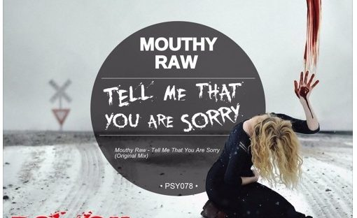 Mouthy Raw – Tell me that you are sorry